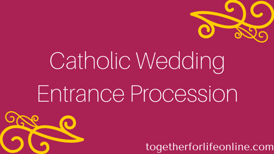 Catholic Wedding Entrance Procession | Together for Life Online