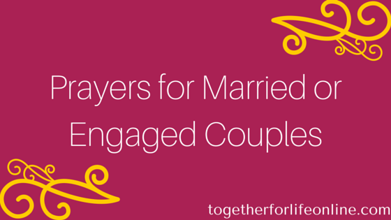 Prayers for Married and Engaged Couples | Together for Life