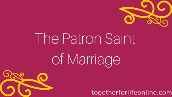 Who Is the Patron Saint of Marriage? | Together for Life Online